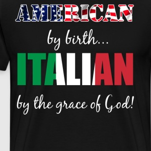 American by Birth Italian by Grace of God US Flag  T-Shirts - Men's Premium T-Shirt
