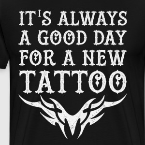 Always a Good Day for a New Tattoo Tribal T-Shirt T-Shirts - Men's Premium T-Shirt