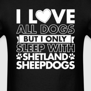 I Only Sleep With Shetland Sheepdogs T-Shirts - Men's T-Shirt