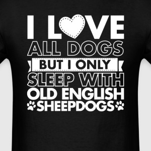 I Only Sleep With Old English Sheepdogs T-Shirts - Men's T-Shirt