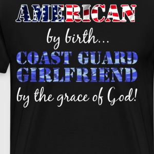 American by Birth Coast Guard Girlfriend  T-Shirts - Men's Premium T-Shirt