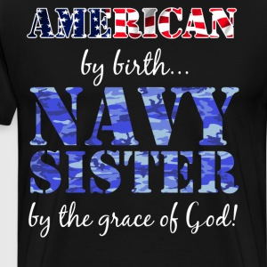 American by Birth Navy Sister Grace of God T-Shirt T-Shirts - Men's Premium T-Shirt
