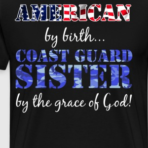 American by Birth Coast Guard Sister Grace of God  T-Shirts - Men's Premium T-Shirt