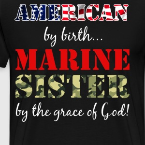 American by Birth Marine Sister Grace of God Shirt T-Shirts - Men's Premium T-Shirt
