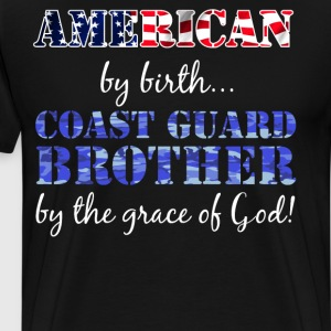 American by Birth Coast Guard Brother Grace of God T-Shirts - Men's Premium T-Shirt