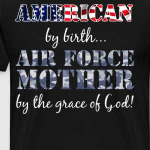 American by Birth Air Force Mother Grace of God  T-Shirts - Men's Premium T-Shirt