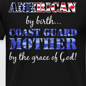 American by Birth Coast Guard Mother Grace of God  T-Shirts - Men's Premium T-Shirt