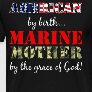 American by Birth Marine Mother Grace of God Shirt T-Shirts - Men's Premium T-Shirt