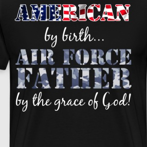 American by Birth Air Force Father Grace of God  T-Shirts - Men's Premium T-Shirt