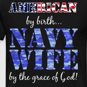 American by Birth Navy Wife Grace of God T-Shirt  T-Shirts - Men's Premium T-Shirt