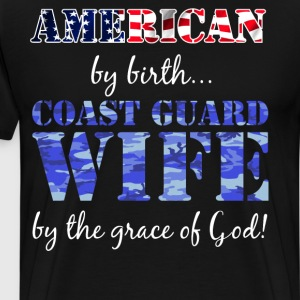 American by Birth Coast Guard Wife Grace of God  T-Shirts - Men's Premium T-Shirt