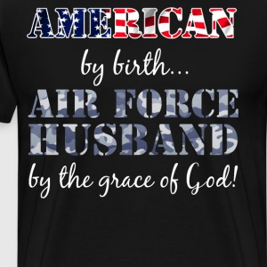 American by Birth Air Force Husband Grace of God  T-Shirts - Men's Premium T-Shirt
