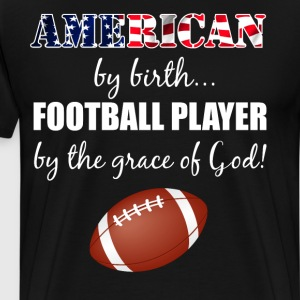 American by Birth Football Player by Grace of God  T-Shirts - Men's Premium T-Shirt