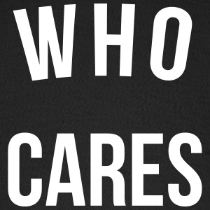 Who Cares Funny Quote Sportswear - Baseball Cap