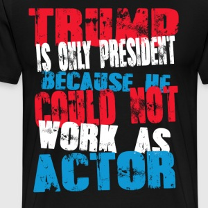 actor Trump T-Shirt - Men's Premium T-Shirt