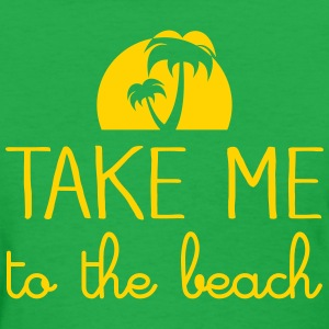 Take Me To The Beach T-Shirts - Women's T-Shirt