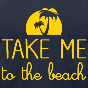 Take Me To The Beach T-Shirts - Men's T-Shirt by American Apparel