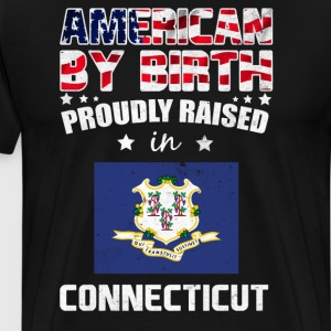 American by Birth Proudly Raised in Connecticut  T-Shirts - Men's Premium T-Shirt