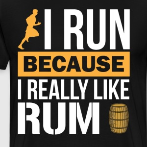 I Run because I Really Like Rum Liquor T-Shirt T-Shirts - Men's Premium T-Shirt