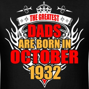 The Greatest Dads are born in October 1932 - Men's T-Shirt