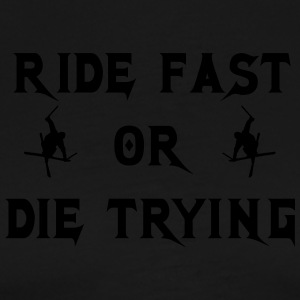 Ride fast or die trying - Men's Premium T-Shirt