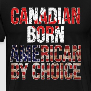 Canadian Born American by Choice National Flag  T-Shirts - Men's Premium T-Shirt