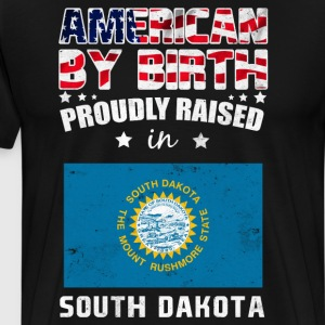 American Birth Proudly Raised in South Dakota Flag T-Shirts - Men's Premium T-Shirt
