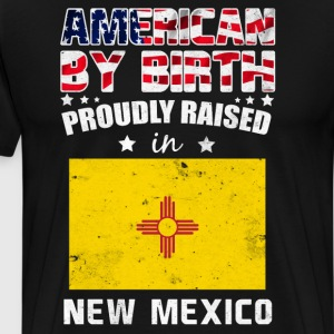 American by Birth Proudly Raised in New Mexico T-Shirts - Men's Premium T-Shirt