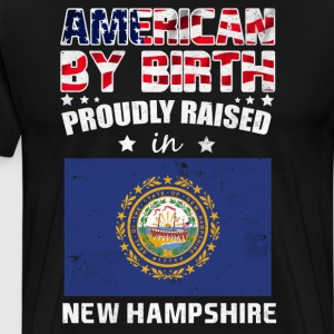 American Birth Proudly Raised in New Hampshire T-Shirts - Men's Premium T-Shirt