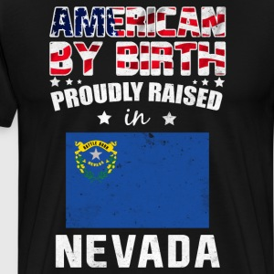 American by Birth Proudly Raised in Nevada Flag T-Shirts - Men's Premium T-Shirt
