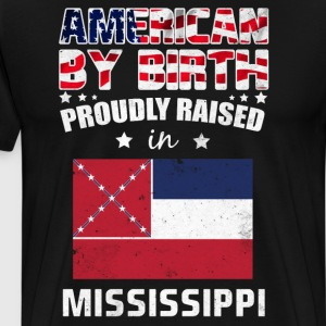 American Birth Proudly Raised in Mississippi Flag  T-Shirts - Men's Premium T-Shirt