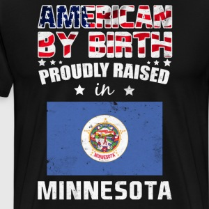American by Birth Proudly Raised in Minnesota Flag T-Shirts - Men's Premium T-Shirt