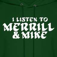 Design ~ I Listen To Merrill & Mike SweatShirt