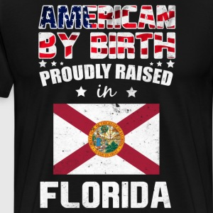 American by Birth Proudly Raised in Florida Flag  T-Shirts - Men's Premium T-Shirt