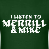 Design ~ I Listen To Merrill & Mike Shirt