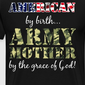 American By Birth Army Mother Grace of God T-Shirt T-Shirts - Men's Premium T-Shirt