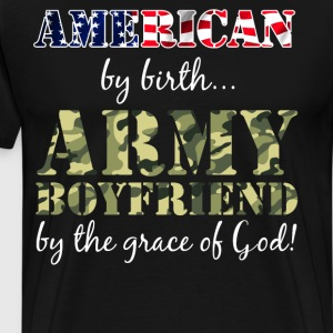 American By Birth Army Boyfriend Grace of God  T-Shirts - Men's Premium T-Shirt