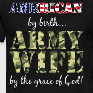 American By Birth Army Wife Grace of God T-Shirt T-Shirts - Men's Premium T-Shirt