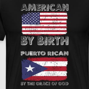 American by Birth Puerto Rican Grace of God  T-Shirts - Men's Premium T-Shirt