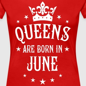 Queens are born in June birthday sexy Queen Tee - Women's Premium T-Shirt