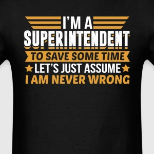Superintendent I'm Never Wrong T-Shirts - Men's T-Shirt