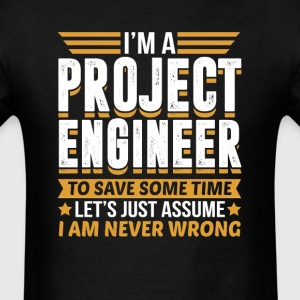 Project Engineer I'm Never Wrong T-Shirts - Men's T-Shirt