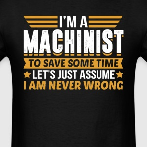 Machinist I'm Never Wrong T-Shirts - Men's T-Shirt