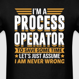Process Operator I'm Never Wrong T-Shirts - Men's T-Shirt