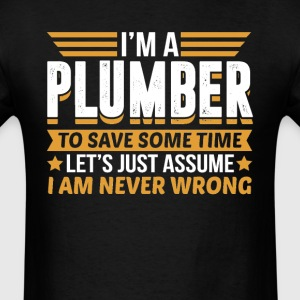 Plumber I'm Never Wrong T-Shirts - Men's T-Shirt