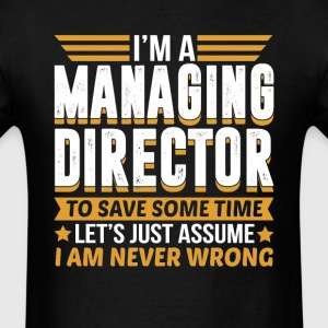Managing Director I'm Never Wrong T-Shirts - Men's T-Shirt