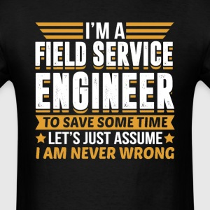Field Service Engineer I'm Never Wrong T-Shirts - Men's T-Shirt