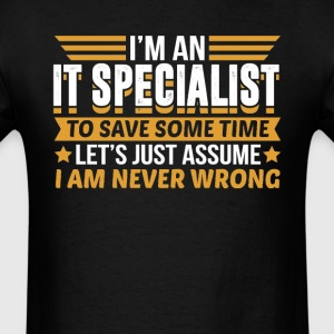 IT Specialist I'm Never Wrong T-Shirts - Men's T-Shirt