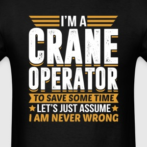 Crane Operator I'm Never Wrong T-Shirts - Men's T-Shirt