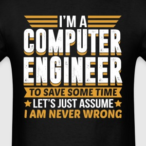 Computer Engineer I'm Never Wrong T-Shirts - Men's T-Shirt